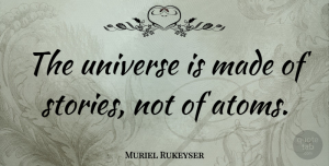 Science Quotes, Muriel Rukeyser Quote About Peace, Science, Technology: The Universe Is Made Of...