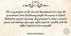 Against Quotes, Steve Stockman Quote About Abuse, Against, Amendment, Defend, Executive: The Very Purpose Of The...