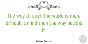 Journey Quotes, Wallace Stevens Quote About Journey, Way, World: The Way Through The World...