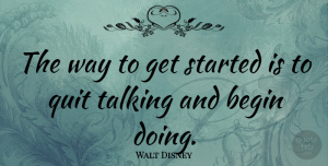 Walt Disney Quote About Inspirational, Motivational, Positive: The Way To Get Started...