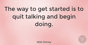 Inspirational Quotes, Walt Disney Quote About Inspirational, Motivational, Positive: The Way To Get Started...