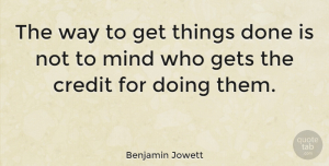 Business Quotes, Benjamin Jowett Quote About Life, Positive, Business: The Way To Get Things...