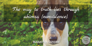 Lying Quotes, Mahatma Gandhi Quote About Lying, Way, Ahimsa: The Way To Truth Lies...