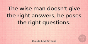 Wise Quotes, Claude Levi-Strauss Quote About Wise, Wisdom, Men: The Wise Man Doesnt Give...