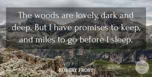 Robert Frost Quote About Dark, Miles, Promises, Woods: The Woods Are Lovely Dark...