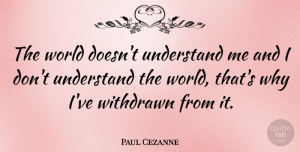 Artist Quotes, Paul Cezanne Quote About Artist, World, Understand Me: The World Doesnt Understand Me...