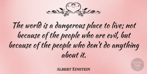 Albert Einstein Quote About Peace, Integrity, Patriotic: The World Is A Dangerous...