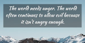 Continues Quotes, Bede Jarrett Quote About Allow, Anger, Continues, Needs: The World Needs Anger The...