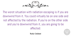 Affected Quotes, Rudy Giuliani Quote About Affected, Escaping, Side, Virtually: The Worst Situation With Radiation...