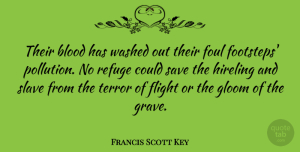 Foul Quotes, Francis Scott Key Quote About Flight, Foul, Gloom, Refuge, Save: Their Blood Has Washed Out...