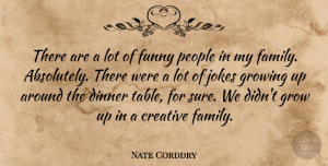 Nate Corddry Quote About Dinner, Family, Funny, Growing, Jokes: There Are A Lot Of...