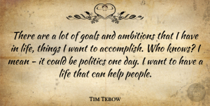 Tim Tebow Quote About Help, Life, Mean, Politics: There Are A Lot Of...