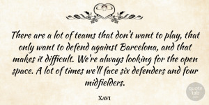 Xavi Quote About Against, Defend, Defenders, Four, Looking: There Are A Lot Of...