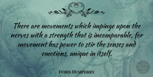Movement Quotes, Doris Humphrey Quote About Unique, Movement, Nerves: There Are Movements Which Impinge...