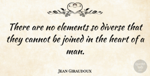 Heart Quotes, Jean Giraudoux Quote About Love, Heart, Men: There Are No Elements So...