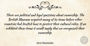 Guo Xiaoling Quote About Acquired, British, Countries, Cultural, Drafted: There Are Political And Legal...