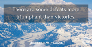 Success Quotes, Michel de Montaigne Quote About Inspirational, Motivational, Success: There Are Some Defeats More...