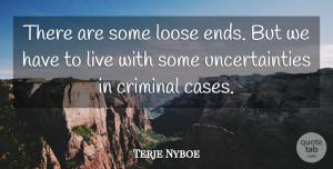 Terje Nyboe Quote About Criminal, Loose: There Are Some Loose Ends...