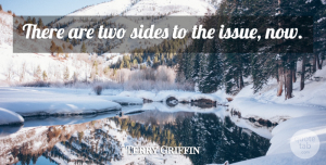 Terry Griffin Quote About Sides: There Are Two Sides To...