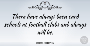 Peter Shilton Quote About Football, School, Clubs: There Have Always Been Card...