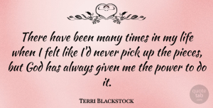 Terri Blackstock Quote About Felt, Given, God, Life, Pick: There Have Been Many Times...