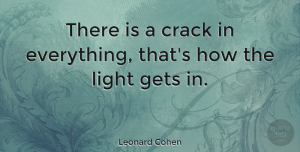 Inspiring Quotes, Leonard Cohen Quote About Life, Motivational, Inspiring: There Is A Crack In...
