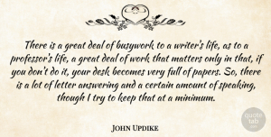 Becomes Quotes, John Updike Quote About Amount, Answering, Becomes, Certain, Deal: There Is A Great Deal...