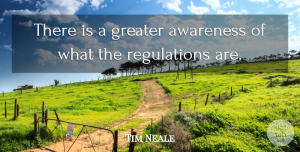Tim Neale Quote About Awareness, Greater: There Is A Greater Awareness...
