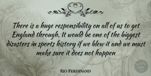 Rio Ferdinand Quote About Sports, Responsibility, Would Be: There Is A Huge Responsibility...
