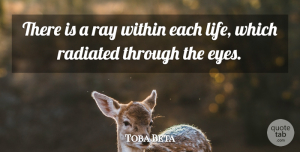 Toba Beta Quote About Eyes, Ray, Within: There Is A Ray Within...