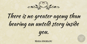 Maya Angelou Quote About Inspirational, Moving On, Powerful: There Is No Greater Agony...