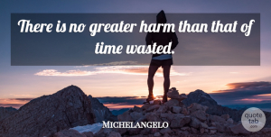 Artist Quotes, Michelangelo Quote About Artist, Wasted Time, Harm: There Is No Greater Harm...