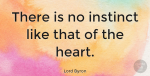 Love Quotes, Lord Byron Quote About Love, Heart, Intuition: There Is No Instinct Like...