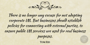 Tom Eid Quote About Adopting, Businesses, Connecting, Corporate, Ensure: There Is No Longer Any...