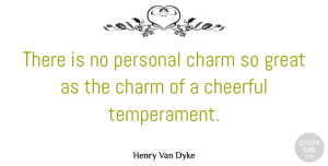 Henry Van Dyke Quote About Happiness, Cheerful, Charm: There Is No Personal Charm...