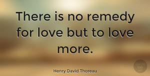 Love Quotes, Henry David Thoreau Quote About Love, Break Up, Marriage: There Is No Remedy For...