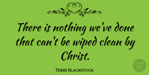 Terri Blackstock Quote About undefined: There Is Nothing Weve Done...