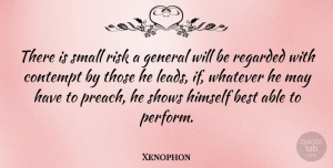 Xenophon Quote About Best, Contempt, General, Himself, Regarded: There Is Small Risk A...