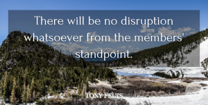 Tony Felts Quote About Disruption, Whatsoever: There Will Be No Disruption...
