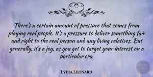 Lydia Leonard Quote About Amount, Certain, Deliver, Fair, Interest: Theres A Certain Amount Of...