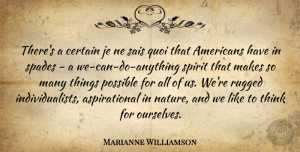 Nature Quotes, Marianne Williamson Quote About Certain, Nature, Possible, Rugged, Spirit: Theres A Certain Je Ne...