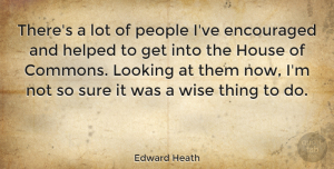 Wise Quotes, Edward Heath Quote About Wise, People, House: Theres A Lot Of People...