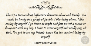 Drew Barrymore Quote About Dog, Lonely, Being Alone: Theres A Tremendous Difference Between...
