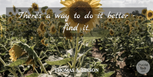 Business Quotes, Thomas A. Edison Quote About Positive, Business, Creativity: Theres A Way To Do...