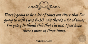 Hope Quotes, Andre Agassi Quote About God, Hope, Thank, Wish: Theres Going To Be A...