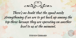 Steven Gerrard Quote About Squad, Doubt, Levels: Theres No Doubt That The...