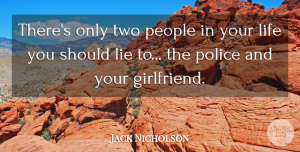 Lying Quotes, Jack Nicholson Quote About Relationship, Girlfriend, Lying: Theres Only Two People In...