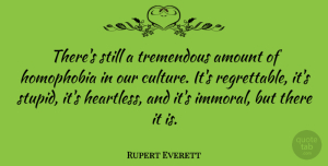 Rupert Everett Quote About Amount, Tremendous: Theres Still A Tremendous Amount...