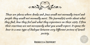 Rebecca Zeffert Quote About Arabs, Dialogue, Door, Experience, Israeli: These Are Places Where Arabs...