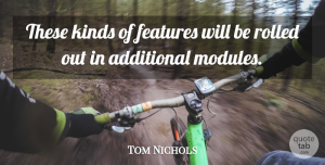 Tom Nichols Quote About Additional, Features, Kinds: These Kinds Of Features Will...